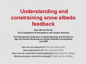 Understanding and constraining snow albedo feedback Alex Hall