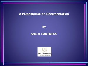 A Presentation on Documentation By SNG PARTNERS Index