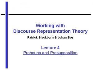 Working with Discourse Representation Theory Patrick Blackburn Johan