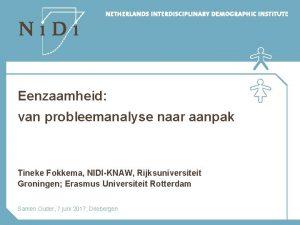 Eenzaamheid van probleemanalyse naar aanpak Tineke Fokkema NIDIKNAW