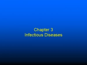 Chapter 3 Infectious Diseases Terms Contagious or communicable