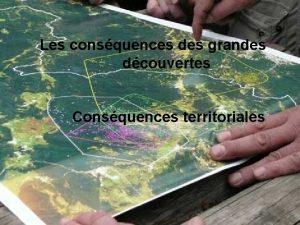 Les consquences des grandes dcouvertes Consquences territoriales Les