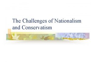The Challenges of Nationalism and Conservatism Nationalism n