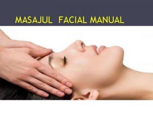 MASAJUL FACIAL MANUAL Masajul facial si ce rezultate