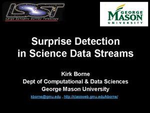 Surprise Detection in Science Data Streams Kirk Borne