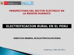 PERSPECTIVAS DEL SECTOR ELECTRICO EN LA REGION HUANUCO