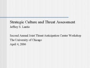 Strategic Culture and Threat Assessment Jeffrey S Lantis