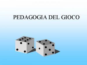 PEDAGOGIA DEL GIOCO Introduzione Limportanza del gioco stata