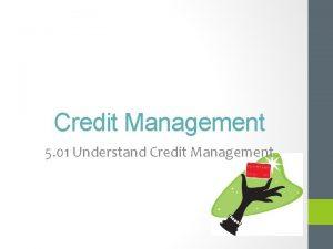 Credit Management 5 01 Understand Credit Management Topics