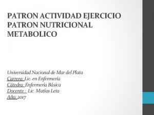 PATRON ACTIVIDAD EJERCICIO PATRON NUTRICIONAL METABOLICO Universidad Nacional