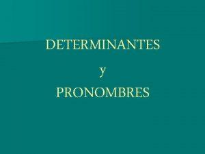 DETERMINANTES y PRONOMBRES DETERMINANTES PRONOMBRES ARTCULOS PERSONALES DEMOSTRATIVOS