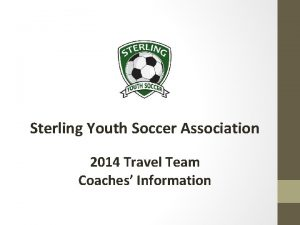 Sterling Youth Soccer Association 2014 Travel Team Coaches