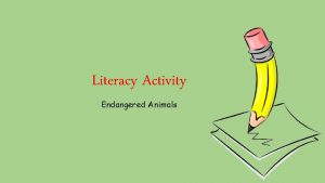Literacy Activity Endangered Animals This weeks activity This