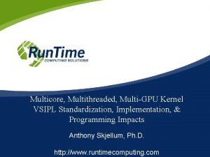 Multicore Multithreaded MultiGPU Kernel VSIPL Standardization Implementation Programming