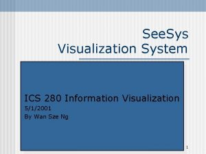 See Sys Visualization System ICS 280 Information Visualization