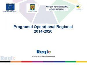 Programul Operaional Regional 2014 2020 PROGRAMUL OPERAIONAL REGIONAL