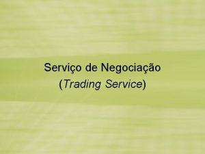 Servio de Negociao Trading Service Servio de Nomes