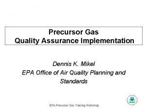 Precursor Gas Quality Assurance Implementation Dennis K Mikel