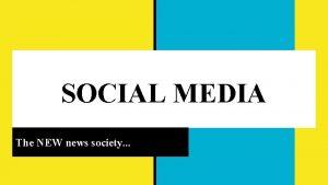 SOCIAL MEDIA The NEW news society SOCIAL MEDIA