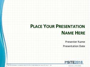 PLACE YOUR PRESENTATION NAME HERE Presenter Name Presentation