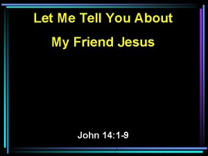 Let Me Tell You About My Friend Jesus
