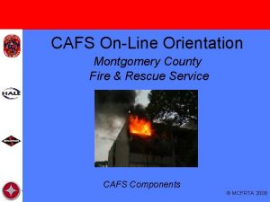 CAFS OnLine Orientation Montgomery County Fire Rescue Service