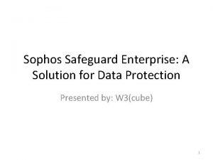 Sophos Safeguard Enterprise A Solution for Data Protection