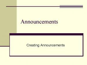 Announcements Creating Announcements Announcements General n Create an