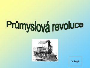 V Anglii Anglie kolbka revoluce 1770 1830 Velk