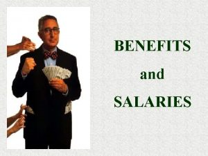 BENEFITS and SALARIES What are benefits Two types