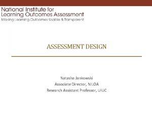 ASSESSMENT DESIGN Natasha Jankowski Associate Director NILOA Research
