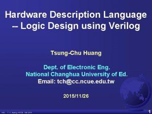 Hardware Description Language Logic Design using Verilog TsungChu