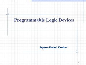 Programmable Logic Devices Aqwam Rosadi Kardian 1 Programmable