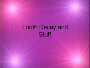 Tooth Decay and Stuff Tooth Decay k Tooth