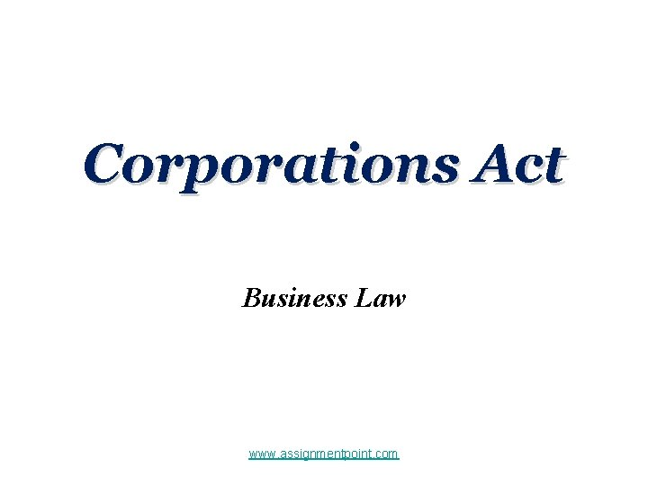 Corporations Act Business Law www assignmentpoint com Corporations