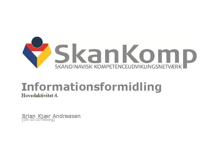 Informationsformidling Hovedaktivitet 4 Brian Kjr Andreasen 05 10