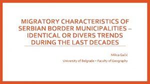 MIGRATORY CHARACTERISTICS OF SERBIAN BORDER MUNICIPALITIES IDENTICAL OR