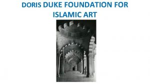 DORIS DUKE FOUNDATION FOR ISLAMIC ART DORIS DUKE