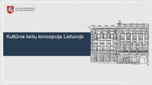 Kultros keli koncepcija Lietuvoje Kultros keli koncepcija Lietuvoje