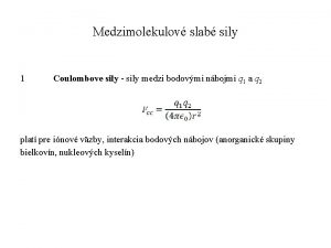 Medzimolekulov slab sily 1 Coulombove sily sily medzi