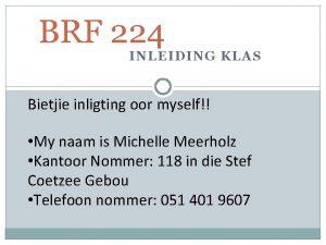 BRF 224 INLEIDING KLAS Bietjie inligting oor myself