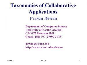 Taxonomies of Collaborative Applications Prasun Dewan Department of