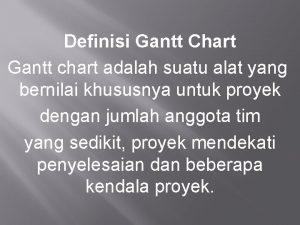 Definisi Gantt Chart Gantt chart adalah suatu alat