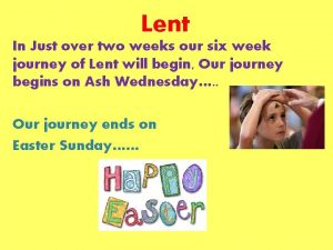 Lent In Just over two weeks our six