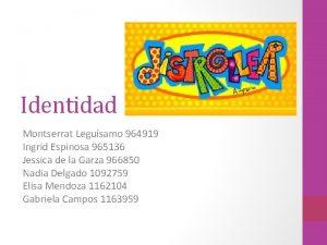 Identidad Montserrat Legusamo 964919 Ingrid Espinosa 965136 Jessica