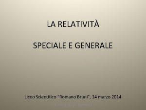 LA RELATIVIT SPECIALE E GENERALE Liceo Scientifico Romano