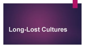 LongLost Cultures Intro The ancient Egyptians had their