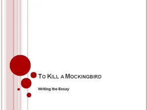 TO KILL A MOCKINGBIRD Writing the Essay ESSAY