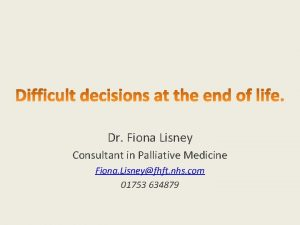 Dr Fiona Lisney Consultant in Palliative Medicine Fiona
