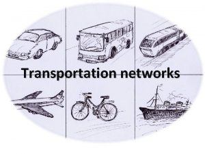 Transportation networks Whats a transportation network Roads are